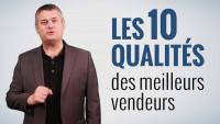 Les 10 qualités pour devenir un excellent commercial et réussir dans la vente